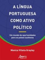 A Língua Portuguesa Como Ativo Político: Um Mundo de Oportunidades Para os Países Lusófonos