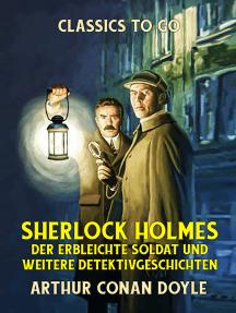 Sherlock Holmes Der erbleichte Soldat und weitere Detektivgeschichten