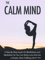 The Calm Mind - A Step-By-Step Guide on Mindfulness and Meditation So You Can Stress and Live A Simpler, More Fulfilling Life