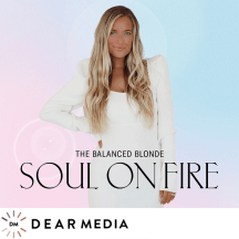 The Balanced Blonde Podcast // Soul On Fire