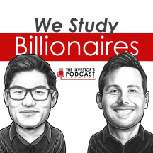 We Study Billionaires - The Investor's Podcast Network