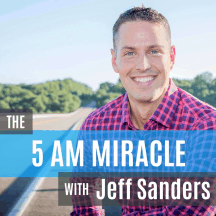 The 5 AM Miracle Podcast with Jeff Sanders