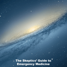 The Skeptics Guide to Emergency Medicine