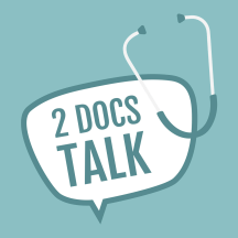 2 Docs Talk: The podcast about healthcare, the science of medicine and everything in between.