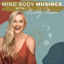 Mind Body Musings Podcast: Feminine Embodiment | Surrender & Trust | Relationships | Limiting Beliefs | Authenticity