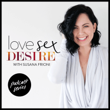 LOVE SEX DESIRE with Susana Frioni