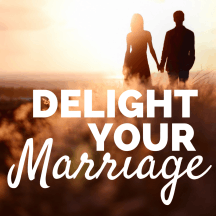 Delight Your Marriage | Sexual Intimacy, Relationship Advice, & Christianity