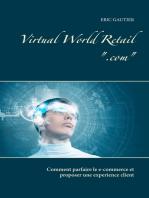 Virtual world retail .com: Comment parfaire le e-commerce et proposer une experience client