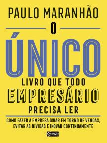 O único livro que todo empresário precisa ler: Como fazer a empresa girar em torno de vendas, evitar as dívidas e inovar continuamente