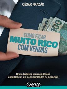 Como ficar muito rico com vendas: Como turbinar seus resultados e multiplicar suas oportunidades de negócios