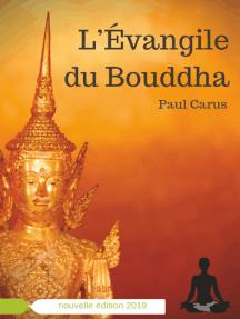 L'Évangile du Bouddha: La vie de Bouddha racontée à la lumière de son rôle religieux et philosophique