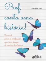 Prof, Conta Uma História! Manual Para o Professor Que Tem Desejo de Contar Histórias