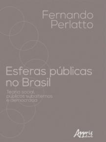 Esferas Públicas no Brasil: Teoria Social, Públicos Subalternos e Democracia