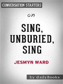 Sing, Unburied, Sing: A Novel by Jesmyn Ward | Conversation Starters