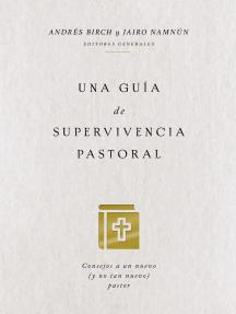 Una guía de supervivencia pastoral: Consejos a un nuevo (y no tan nuevo) pastor