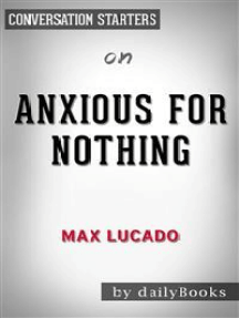 Anxious for Nothing: Finding Calm in a Chaotic World by Max Lucado | Conversation Starters