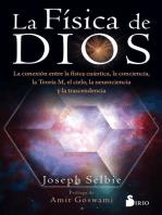 La física de Dios: La conexión entre la física cuántica, la conciencia, la Teoría M, el cielo, la neurociencia y la transcedencia