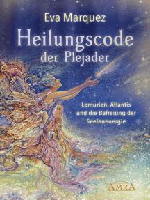 Heilungscode der Plejader Band 1: Lemurien, Atlantis und die Befreiung der Seelenenergie