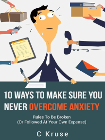 Ten Ways to Make Sure You Never Overcome Anxiety