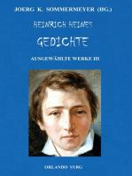Heinrich Heines Gedichte. Ausgewählte Werke III