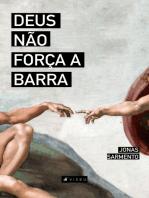 Deus não força a barra