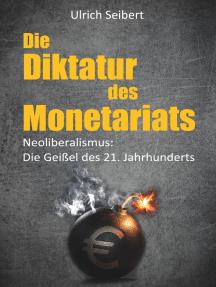 Die Diktatur des Monetariats: Neoliberalismus: Die Geißel des 21. Jahrhunderts