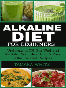 Alkaline Diet for Beginners: Understand PH, Eat Well and Reclaim Your Health with Easy Alkaline Diet Recipes.