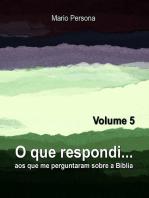 O Que Respondi... (Volume 5)