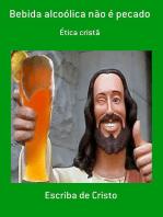 Bebida Alcoólica Não é Pecado