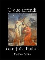 O Que Aprendi Com João Batista