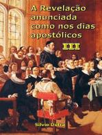 A Revelação Anunciada Como Nos Dias Apostólicos Iii
