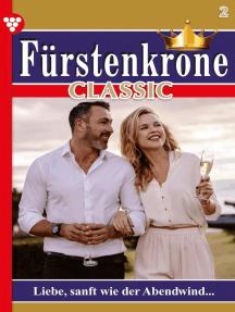 Fürstenkrone Classic 1 – Adelsroman: Liebe, sanft wie der Abendwind …