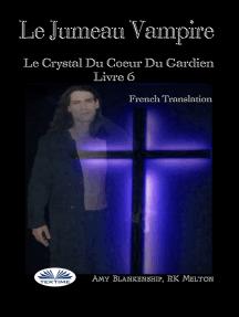 Le Jumeau Vampire: Le Crystal Du Coeur Du Gardien Livre 6