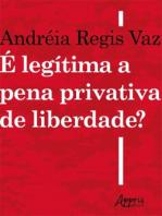 É Legítima a Pena Privativa de Liberdade?