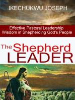 The Shepherd Leader (Effective Pastoral Leadership Wisdom in Shepherding God's People)