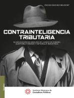 Contrainteligencia tributaria: Su aplicación en análisis de lavado de dinero, auditoría forense y espionaje industrial