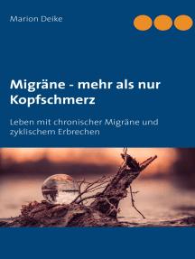 Migräne - mehr als nur Kopfschmerz: Leben mit chronischer Migräne und zyklischem Erbrechen