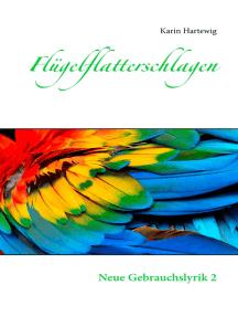 Flügelflatterschlagen: Neue Gebrauchslyrik 2