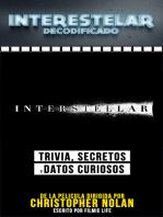 Interestelar Decodificado (Interstellar Decoded): Trivia, Secretos Y Datos Curiosos - De La Pelicula Dirigida Por Christopher Nolan