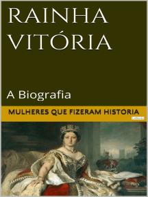 Rainha Vitória: A Biografia