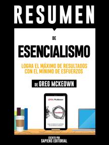 """Resumen De """"Esencialismo: Logra El Máximo De Resultados Con El Mínimo De Esfuerzos – De Greg McKeown"""""""
