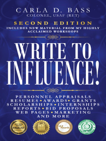 Write to Influence!: Personnel Appraisals, Resumes, Awards, Grants, Scholarships, Internships, Reports, Bid Proposals, Web Pages, Marketing, and More