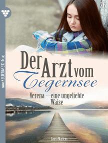 Der Arzt vom Tegernsee 26 – Arztroman: Verena – eine ungeliebte Waise