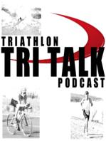 Tri Talk Triathlon Podcast, Episode 76