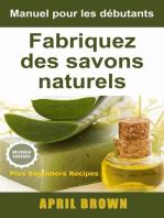 Manuel pour les débutants Fabriquez des savons naturels