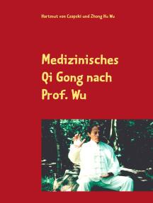 Medizinisches Qi Gong nach Prof. Wu: Übungen zur Erhaltung und Verbesserung der Gesundheit