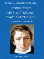 Heinrich Heines Über Deutschland, Essays und Pamphlete. Ausgewählte Werke IV