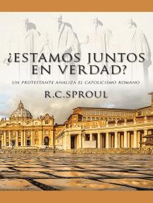 ¿Estamos juntos en verdad?: Un protestante analiza el catolicismo romano