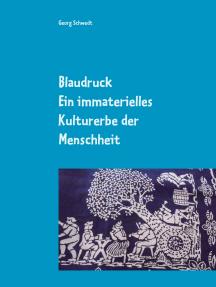 Blaudruck. Ein immaterielles Kulturerbe der Menschheit: Zur Geschichte, Chemie und Technik des Blaudrucks und Blaufärbens