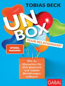 Unbox your Relationship!: Wie du Menschen für dich gewinnst und stabile Beziehungen aufbaust